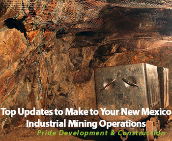 Top Updates to Make to Your New Mexico Industrial Mining Operations